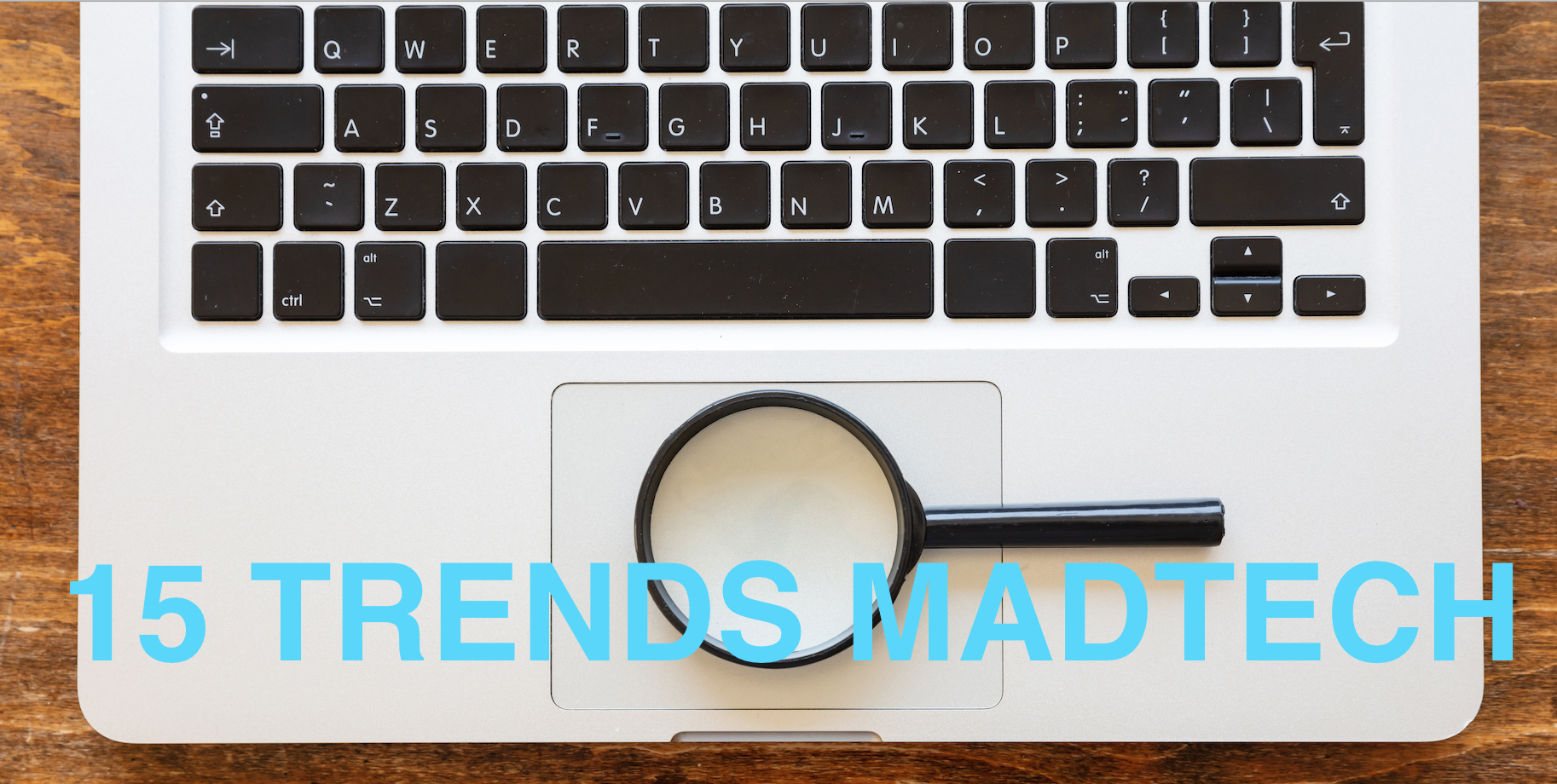 Top 15 Trends to keep an eye out in madtech